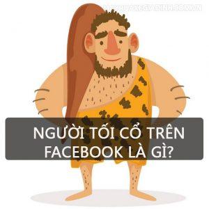Người tối cổ là gì trên Facebook?